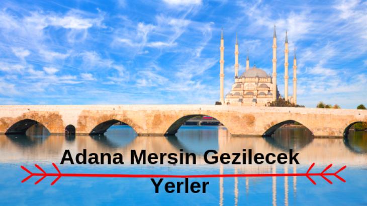 Adana ve Mersinde Gezilecek Yerler Güncel